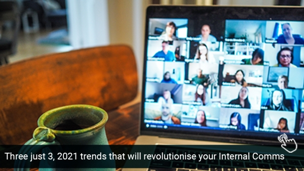 Three just 3, 2021 trends that will revolutionise your Internal Communications