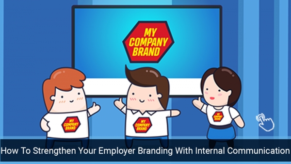 How To Strengthen Your Employer Branding With Internal Communication