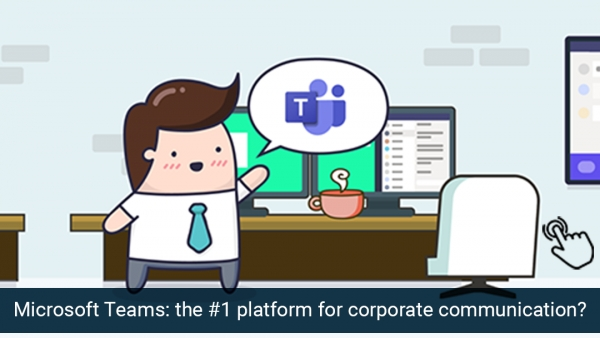 Microsoft Teams: the number one platform for all your corporate communication – right?